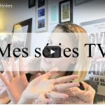 VIDÉO : MES SÉRIES TV