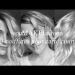 VIDEO : 3 COIFFURES POUR CARRÉ COURT