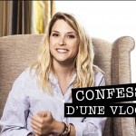 TAG : CONFESSIONS D'UNE VLOGUEUSE