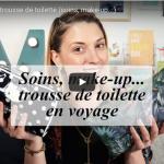DANS MA VALISE : MA TROUSSE DE TOILETTE (MAKE-UP, SOINS…)