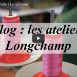VLOG : VISITE DES ATELIERS LONGCHAMP